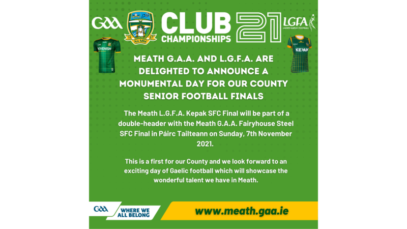 Meath G.A.A. and L.G.F.A. are delighted to announce a monumental day for our County Senior Football Finals